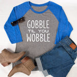 Gobble Til You Wobble Raglan Tee - Tickled Teal LLC