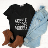 Gobble til you Wobble Tshirt - Tickled Teal LLC