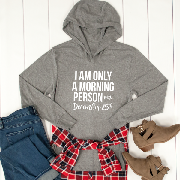 I Am Only A Morning Person On December 25th Graphic Hoodie - Tickled Teal LLC