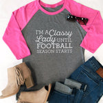 I'm a Classy Lady until Football Season Starts Raglan Tee - Tickled Teal LLC