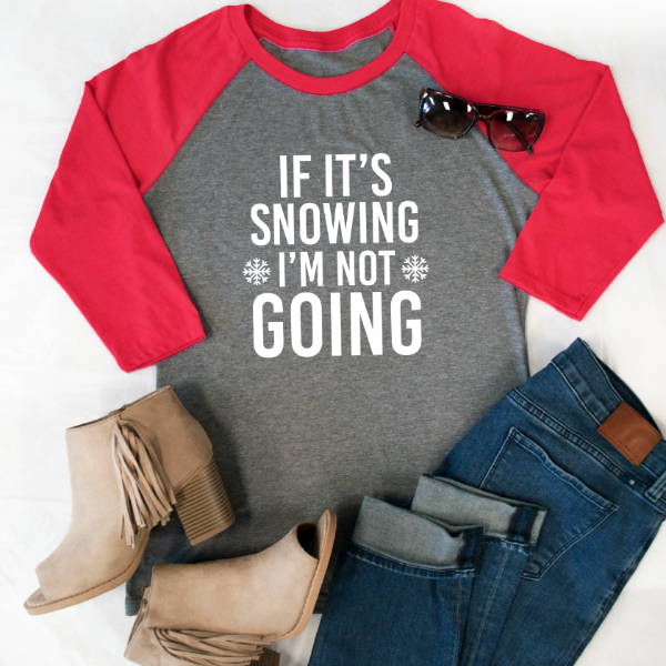 If It's Snowing I'm Not Going Raglan Tee