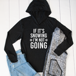 If It's Snowing I'm Not Going Graphic Hoodie - Tickled Teal LLC