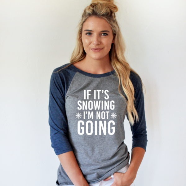 If It's Snowing I'm Not Going Raglan Tee - Tickled Teal LLC