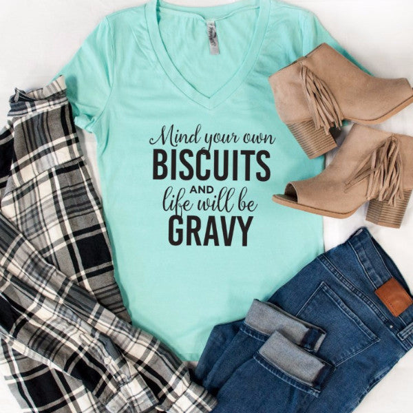 Mind your own biscuits and life will be gravy Tshirt - Tickled Teal LLC