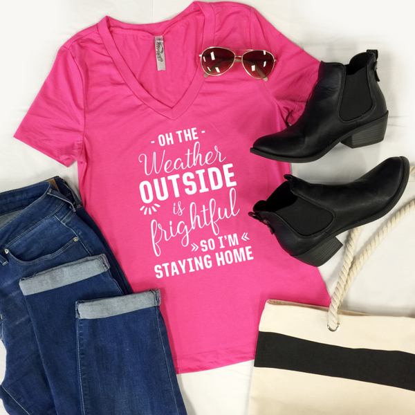 Oh The Weather Outside Is Frightful So I'm Staying Home Tshirt - Tickled Teal LLC