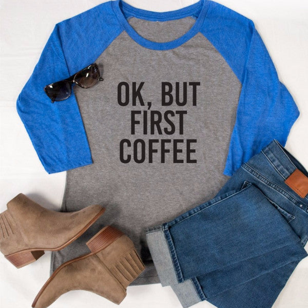 Ok, But First Coffee Raglan Tee