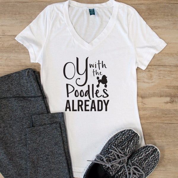 Oy with the Poodles Already Tshirt - Tickled Teal LLC