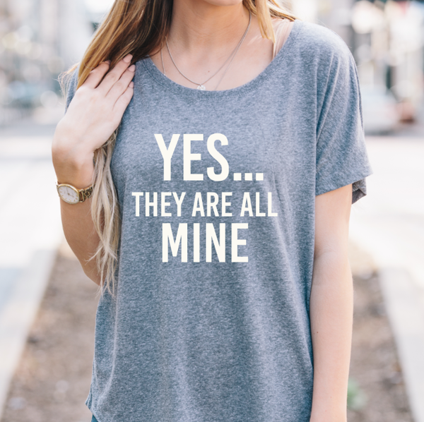 Yes they are all mine Dolman Tshirt