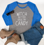 Witch better have my Candy Raglan Tee - Tickled Teal LLC