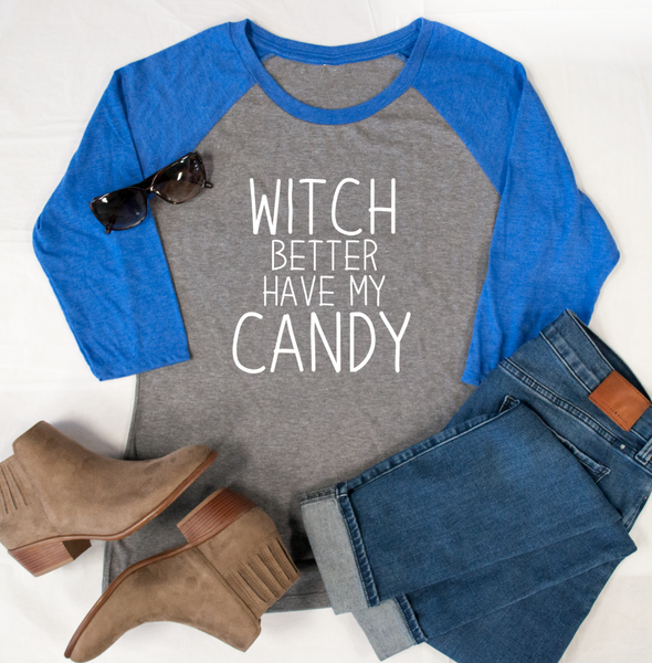 Witch better have my Candy Raglan Tee