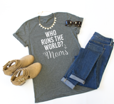 Who Runs the World? Moms Crew Neck Tee - Tickled Teal LLC