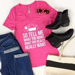 So Tell Me What You Want Tshirt - Tickled Teal LLC