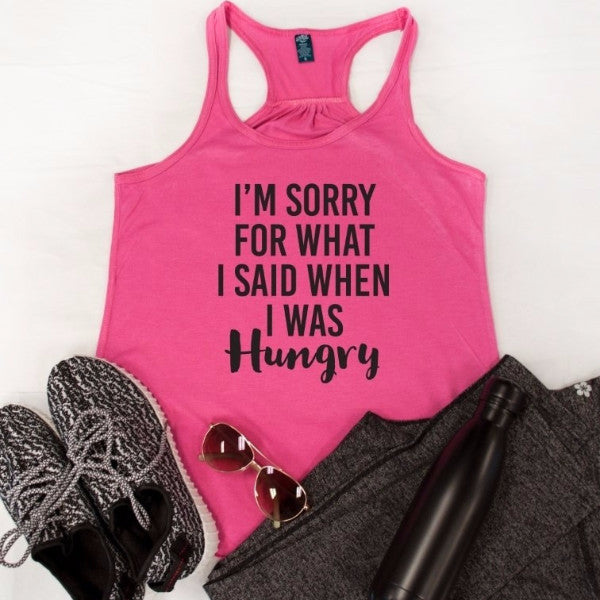 Sorry For What I Said When I Was Hungry Tank - Tickled Teal LLC