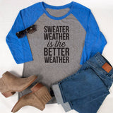 Sweater Weather is Better Weather Raglan Tee - Tickled Teal LLC