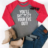 You'll Shoot Your Eye Out Raglan Tee - Tickled Teal LLC