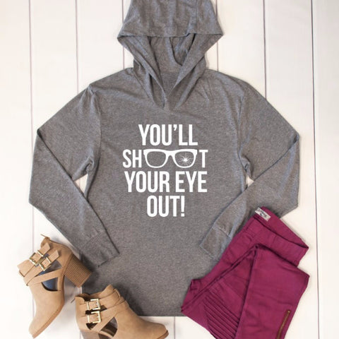 You'll Shoot Your Eye Out  Graphic Hoodie - Tickled Teal LLC
