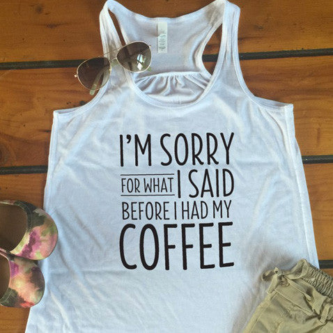Sorry For What I Said Before Coffee Tank - Tickled Teal LLC