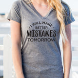 I Will Make Better Mistakes Tomorrow Tshirt