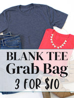 3 for $10 Grab Bags - Blank Tees