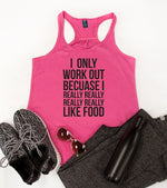 I only work out because I really like food Tank - Tickled Teal LLC