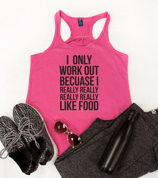 I only work out because I really like food Tank