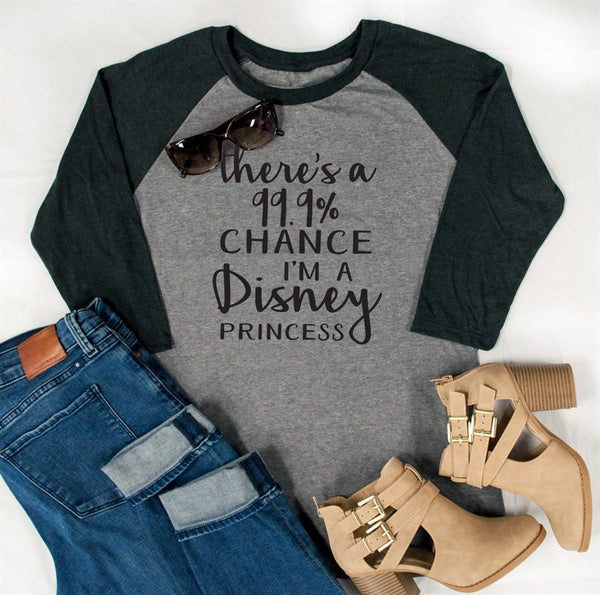 There's a 99.9% chance I'm a Disney princess Raglan Tee - Tickled Teal LLC