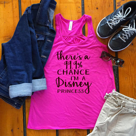 There's a 99% Chance I'm a Disney Princess Tank - Tickled Teal LLC