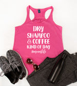 Dry Shampoo and Coffee Kind of Day Tank - Tickled Teal LLC