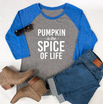 Pumpkin is the Spice of life Raglan Tee - Tickled Teal LLC