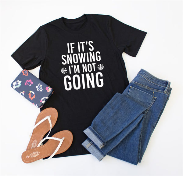 If it's snowing I'm not going Crew Neck Tee - Tickled Teal LLC