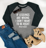 If leggings are wrong i don't want to be right #momlife Raglan Tee - Tickled Teal LLC