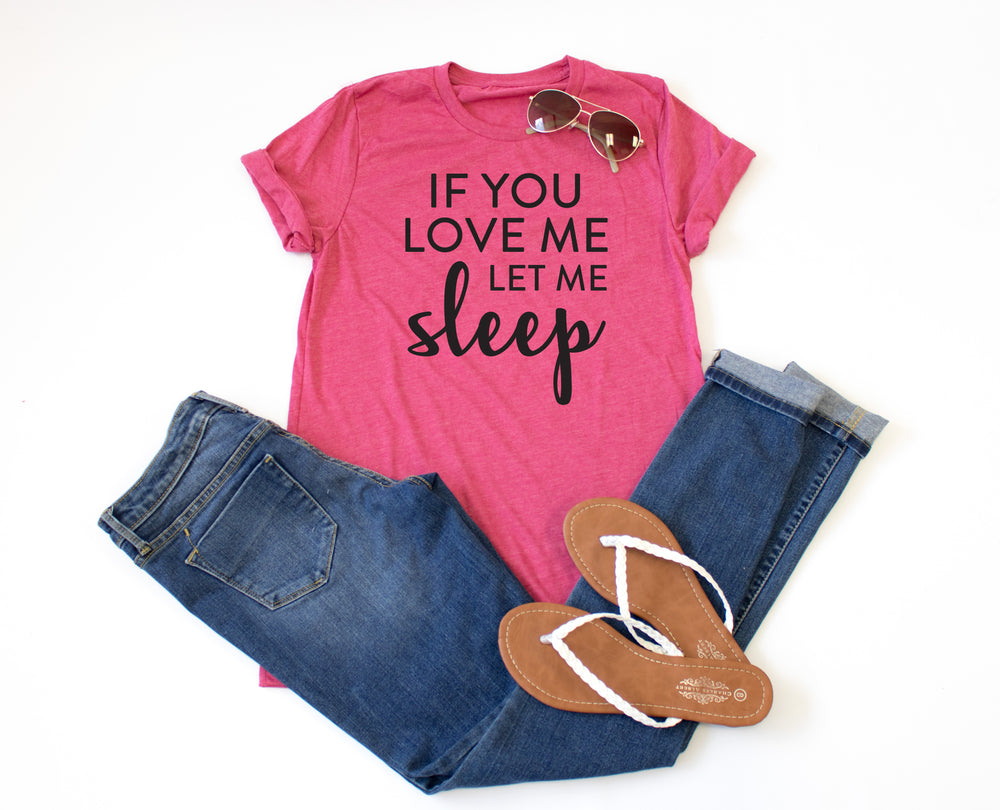If you love me let me sleep Crew Neck Tee