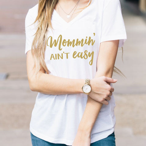 Mommin' Aint Easy Gold Text Tshirt - Tickled Teal LLC
