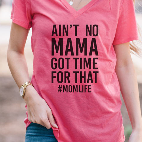Ain't No Mama Got Time For That Tshirt