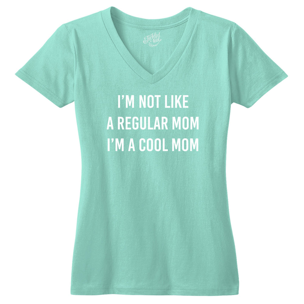 I'm Not Like a Regular Mom I'm a Cool Mom Tshirt - Tickled Teal LLC