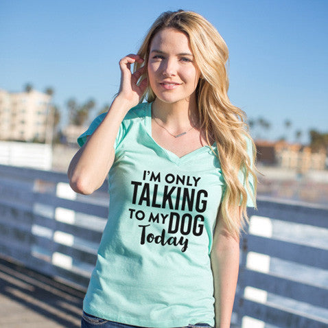 I'm Only Talking to my Dog Today Tshirt