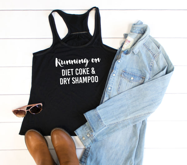 Running on diet coke & dry shampoo Tank - Tickled Teal LLC