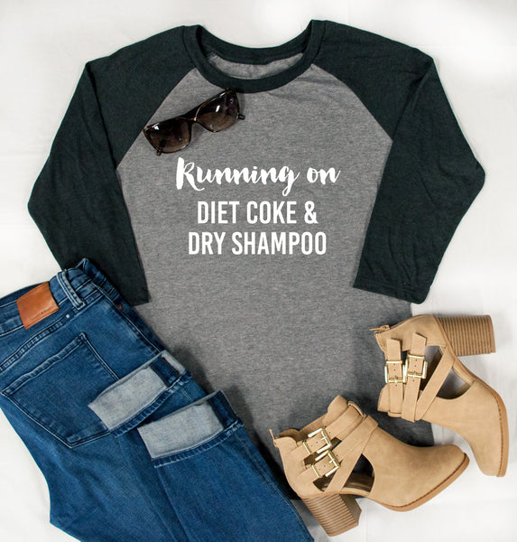 Running on Diet Coke and Dry Shampoo Raglan Tee - Tickled Teal LLC