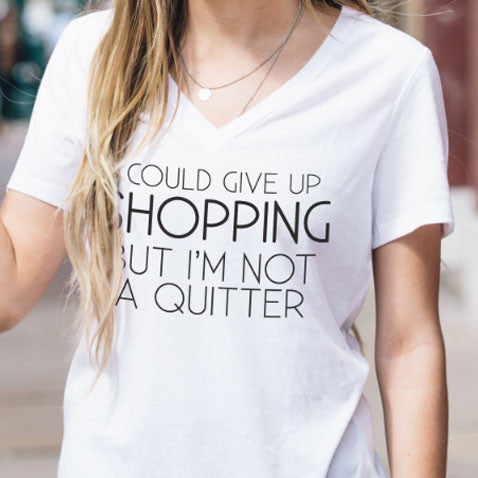 I Could Give Up Shopping But I'm Not a Quitter Tshirt - Tickled Teal LLC