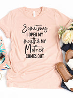 Sometimes I open my mouth - Mother Graphic Tee