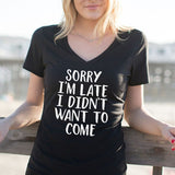 Sorry I'm Late I Didn't Want to Come Tshirt