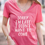Sorry I'm Late I Didn't Want to Come Tshirt - Tickled Teal LLC
