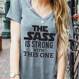 The Sass is Strong With this One Tshirt - Tickled Teal LLC
