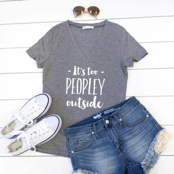 It's too Peopley Outside Tshirt - Tickled Teal LLC