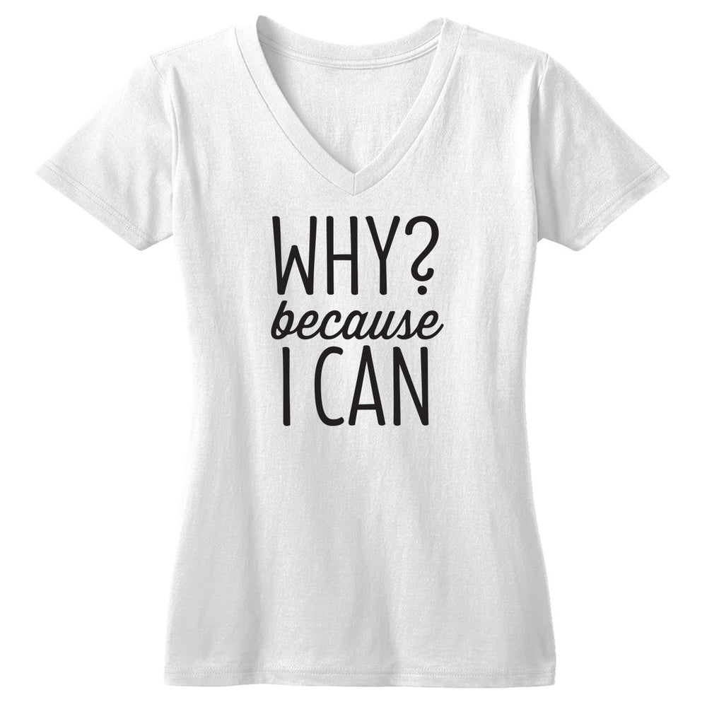 Why? Because I Can Tshirt - Tickled Teal LLC