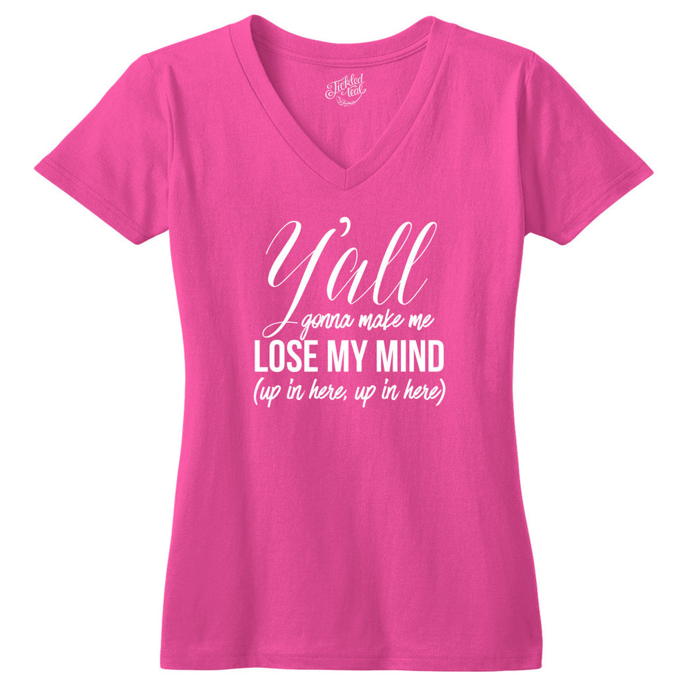 Y'all Gonna Make Me Lose My Mind Up In Here Tshirt - Tickled Teal LLC