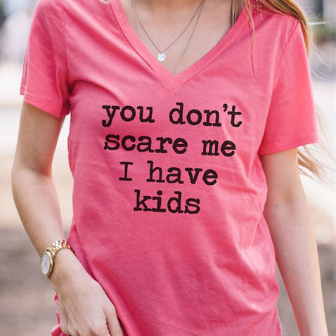 You Don't Scare Me I Have Kids Tshirt - Tickled Teal LLC