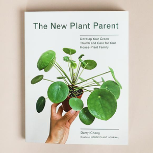 The New Plant Parent: Develop Your Green Thumb and Take Care for Your House-Plant Family (Darryl Cheng)