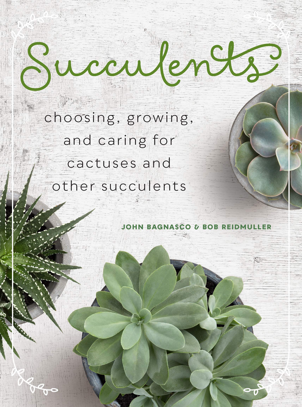Succulents: Choosing, Growing, and Caring for Catuses and other Succulents (John Bagnasco & Bob Reidmuller)