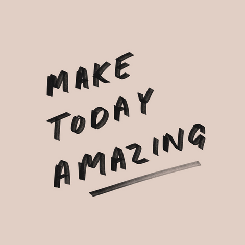 Make Today Amazing Quote